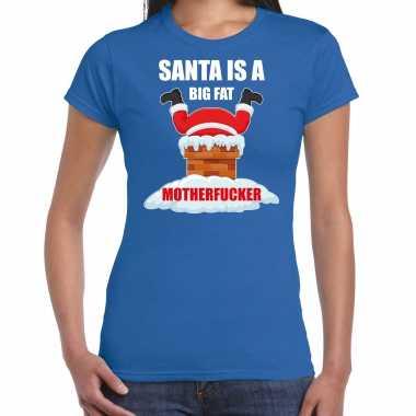 Foute blauw kerstshirt / kerstkleding santa is a big fat motherfucker dames kersttrui