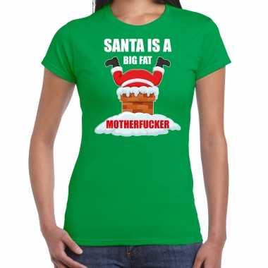 Foute groen kerstshirt / kerstkleding santa is a big fat motherfucker dames kersttrui
