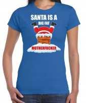 Foute blauw kerstshirt kerstkleding santa is a big fat motherfucker dames kersttrui